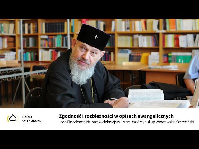 Zgodność i rozbieżności w opisach ewangelicznych - Jego Ekscelencja Arcybiskup Jeremiasz