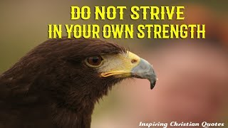 DO NOT STRIVE IN YOUR OWN STRENGTH - INSPIRING CHRISTIAN QUOTES