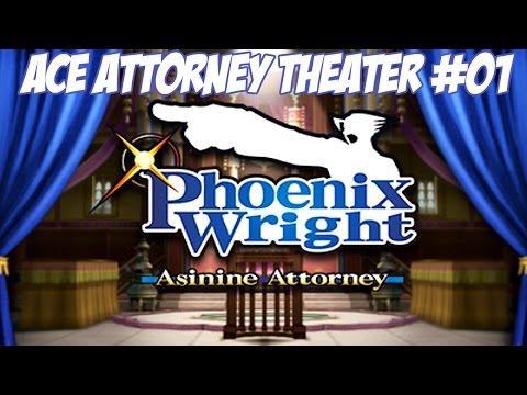 Ace Attorney Theater #01 - Phoenix Wright: Asinine Attorney