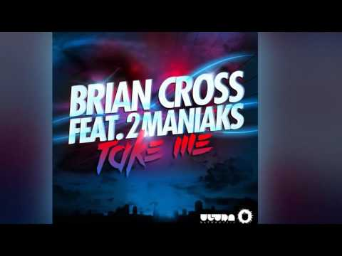 Brian Cross Feat. 2 Maniaks - Take Me [Official]