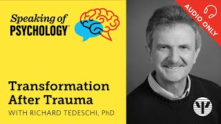 Transformation After Trauma with Richard Tedeschi, PhD