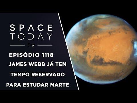James Webb Já Tem Tempo Reservado Para Estudar Marte - Space Today TV Ep.1118