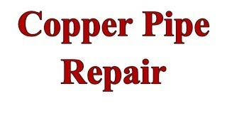 Copper Pipe Repair -- Frozen Split Or Puncture
