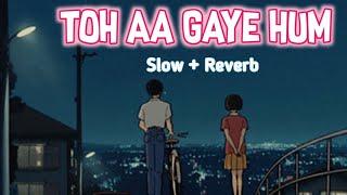 Toh Aa Gaye Hum - Mithoon ft. Jubin Nautiyal (slow + reverb)   Presto