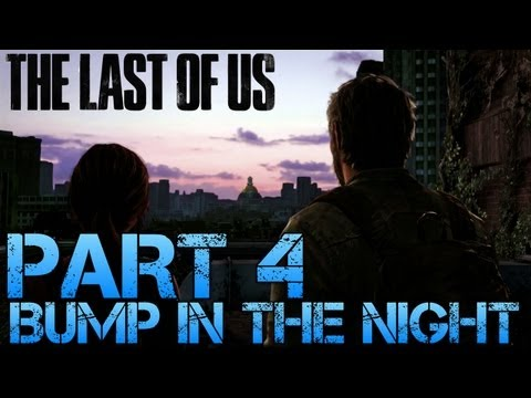 The Last of Us Gameplay Walkthrough - Part 4 - BUMP IN THE NIGHT (PS3 Gameplay HD)