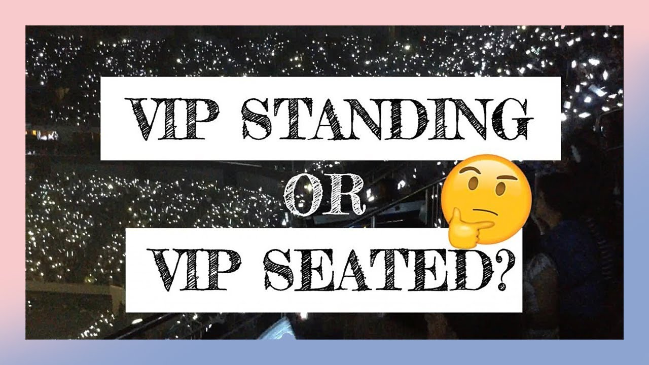 Vip Standing Vs Vip Seated Concert Tips Youtube