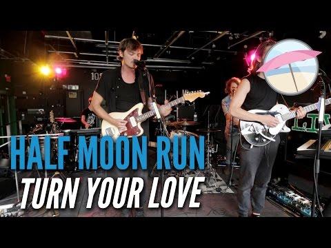 Half Moon Run - Turn Your Love (Live at the Edge)
