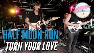 Half Moon Run - Turn Your Love (Live at the Edge)