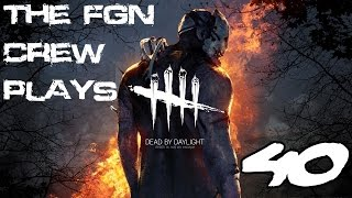 The FGN Crew Plays: Dead by Daylight #40 - Step On Up (PC)