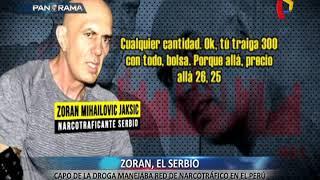 Zoran, el serbio: capo de la droga manejaba red de narcotráfico en Perú