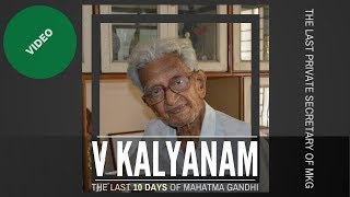 V Kalyanam reminsces from the day he met Mahatma to the day he was assassinated