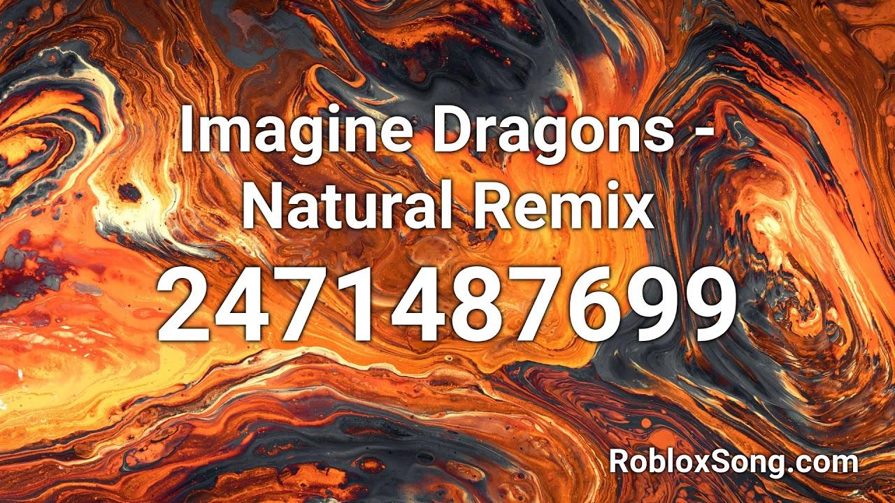 Imagine Dragons Natural Remix Roblox Id Roblox Music Code