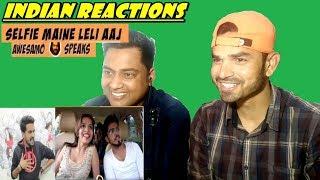 AWESAMO SPEAKS | SELFIE MAINE LELI AAJ | DHINCHAK POOJA | Indian Reactions