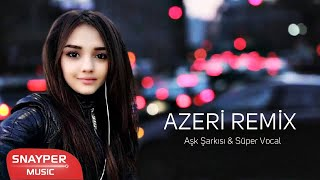 Azeri Remix 2019 Aşk Şarkısı \u0026 Süper Vocal (HIT MAHNİ) ✔️