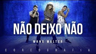 Não Deixo Não - Mano Walter  | FitDance TV (Coreografia) Dance Video