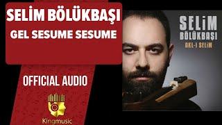 Selim Bölükbaşı - Gel Sesume Sesume - ( Official Audio )