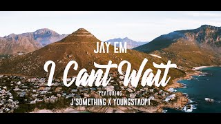 Jay Em, YoungstaCPT & J' Something - I Cant Wait (Official Music Video)