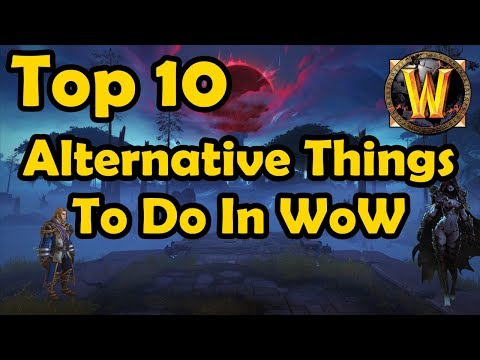 Nothing To Do In BfA? Top 10 Alternative Things To Do In WoW