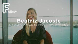 Entrevista a Beatriz Jacoste - Directora KM ZERO Food Innovation Hub - Ftalks'20 (KM ZERO)