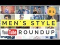 Men's Style YouTube Roundup #1 - The BEST Style Videos This Month?