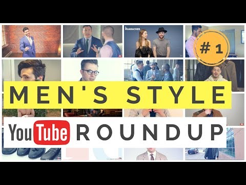 Men's Style YouTube Roundup #1 – The BEST Style Videos This Month?