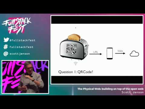The Physical Web: Building On Top Of The Open Web (Scott Jenson) - Full Stack Fest 2016