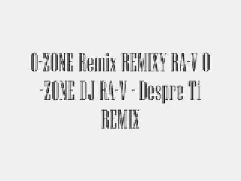 O-ZONE featuring. RA-V - Despre tine REMIX mp3