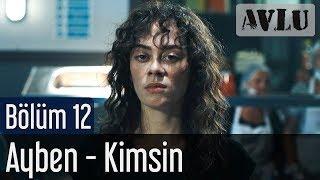 Avlu 12. Bölüm - Ayben - Kimsin