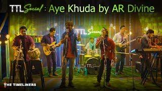 TTL Social | Aye Khuda: Music | AR Divine | The Timeliners