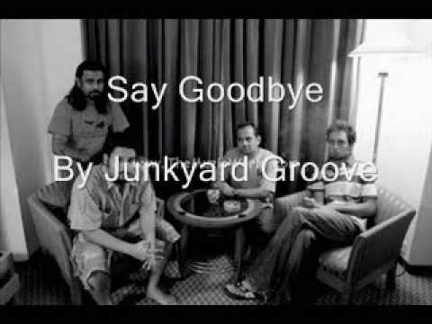Junkyard Groove - Say Goodbye