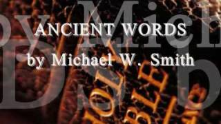 Michael W. Smith - Ancient Words ; romanian lyrics