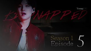 {BTS} SUGA FF - Kidnapped [ep. 5] | 13+ (FACE REVEAL INCLUDED)