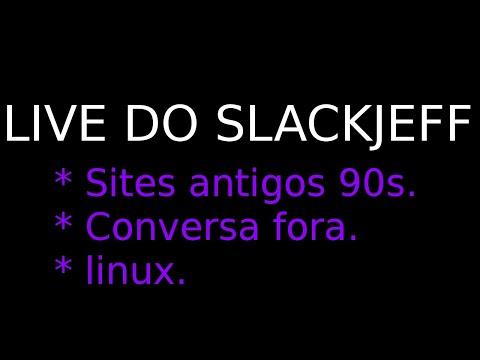 Sites 90s, Linux E Conversa Fora PARTE 2. [ LIVE ]