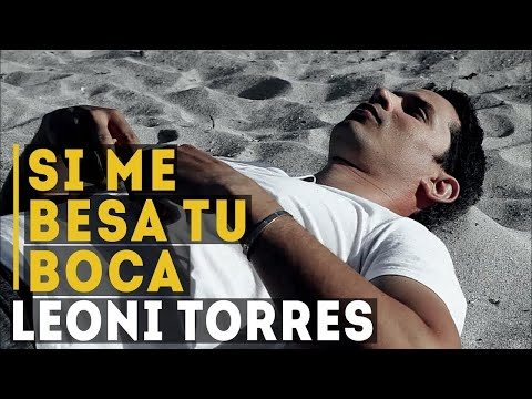 Si Me Besa Tu Boca (Video Oficial) - Leoni Torres