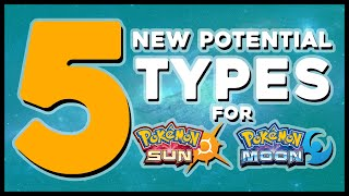 5 New Potential Types We Could Get In Pokemon Sun and Moon (Feat. PapaSea)