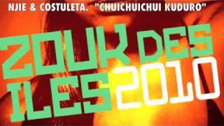 NJIE feat. COSTULETA - KUDURO CHUICHUICHUI  - (ZOUK DES ILES 2010) NOUVEAUTE