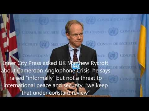 "ICP asked UK Rycroft about Cameroon Anglophones, he says not threat to int'l peace, ""under review"""