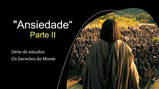 """""""Ansiedade"""" (parte II) - Série de estudos Os Sermões do Monte"""