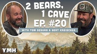 Ep. 20   2 Bears 1 Cave W/ Tom Segura & Bert Kreischer