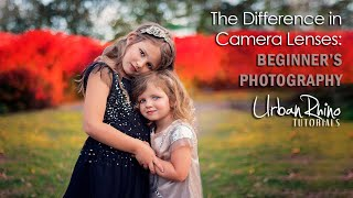 The Difference in Camera Lenses: Beginner's Photography