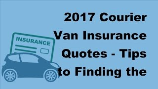 2017 Courier Van Insurance Quotes    Tips to Finding the Right Courier Van Insurance Quote