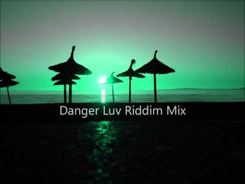 Danger Luv Riddim Mix 2012