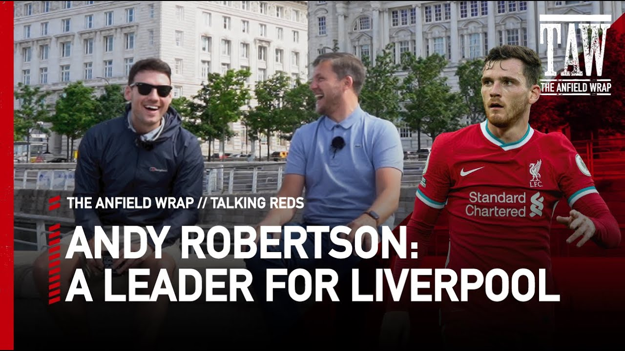 Andy Robertson: A Leader for Liverpool & Scotland   Talking Reds