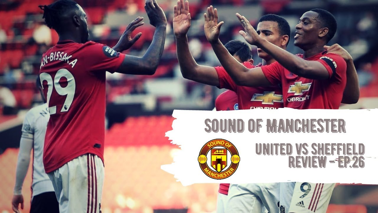 United vs Sheffield Review : Sound of Manchester Episode 26