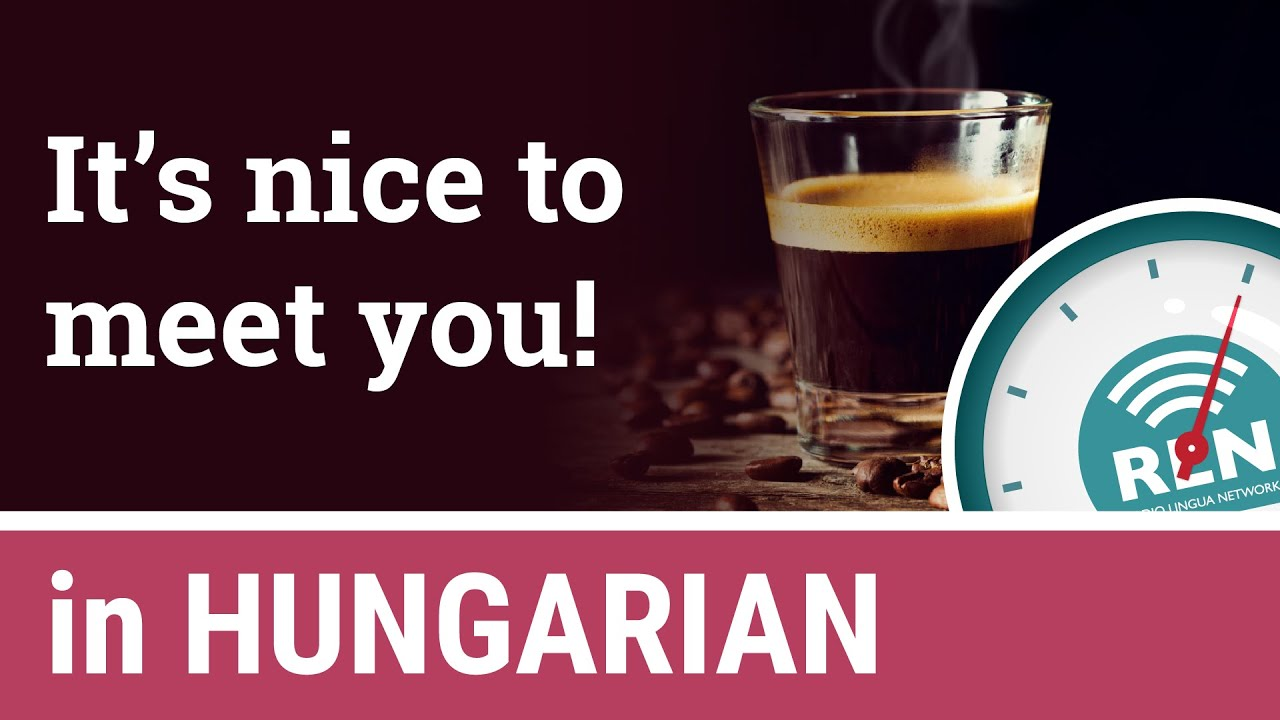 How To Say Nice To Meet You In Hungarian One Minute Hungarian