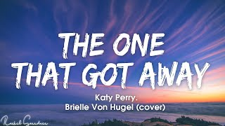 Katy Perry - The One That Got Away (Cover by Brielle Von Hugel) - Lyrics