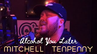 Mitchell Tenpenny - Alcohol You Later