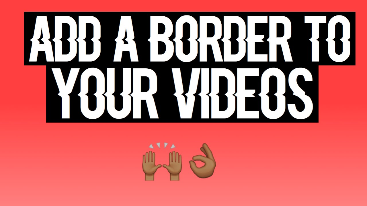 How To: Add a Border to your Videos - YouTube