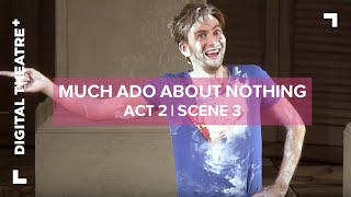 Much Ado About Nothing starring David Tennant | Act 2, Scene 3 - Digital Theatre Plus