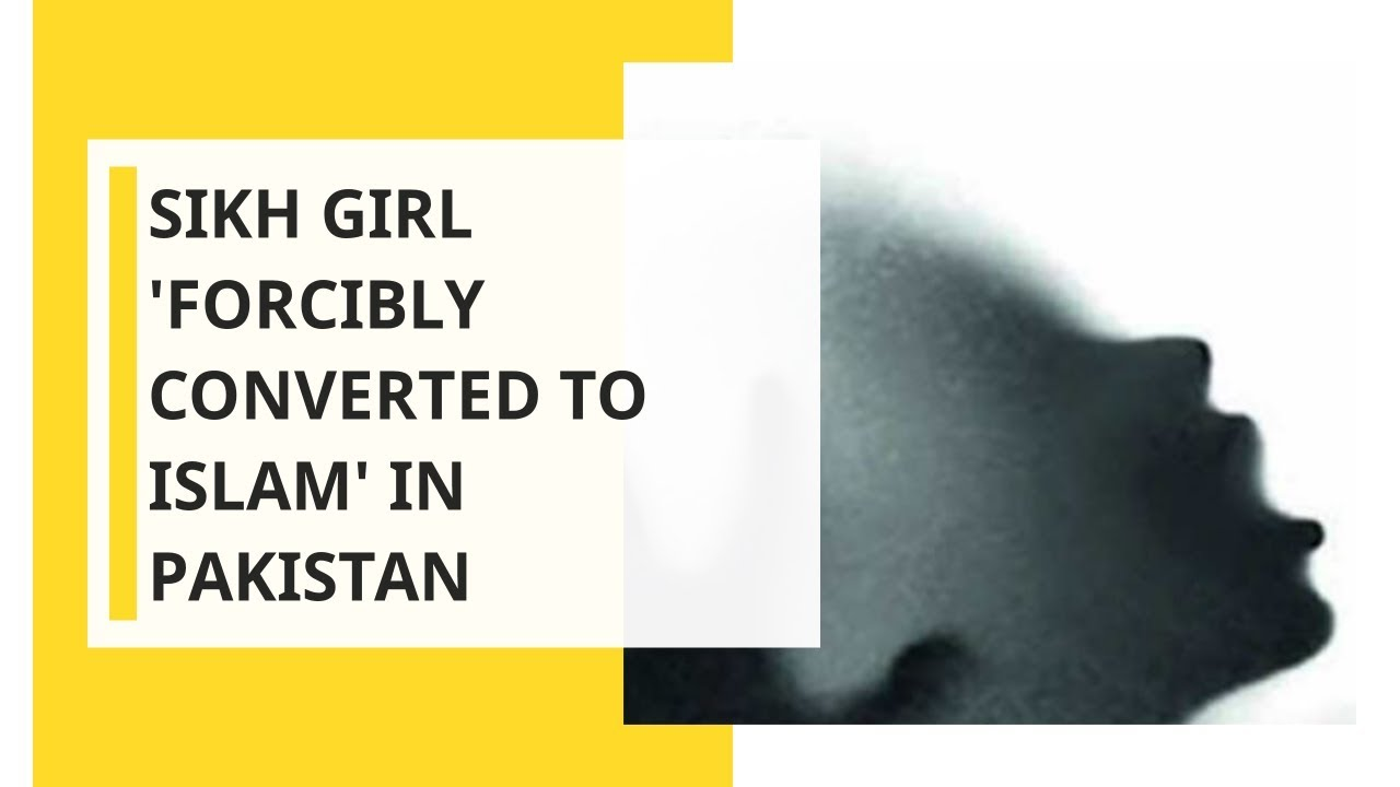 Sikh girl 'abducted' and 'forcibly converted to Islam' in